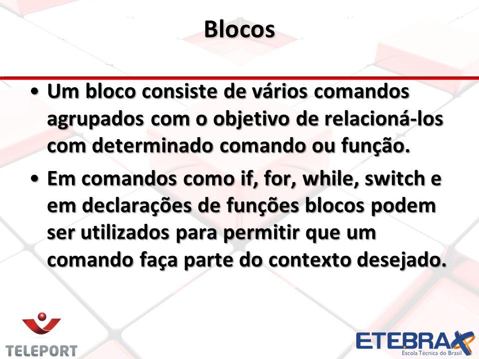 Blocos Um bloco consiste de vários comandos agrupados com o objetivo de relacioná-los com determinado comando ou função.