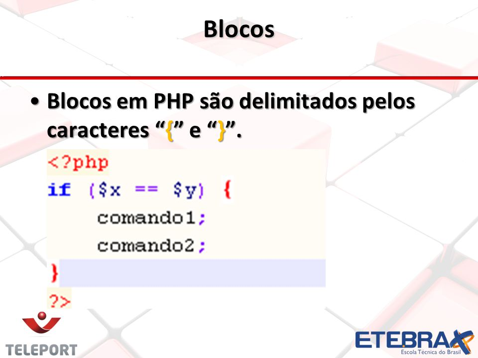Blocos Blocos em PHP são delimitados pelos caracteres { e } .