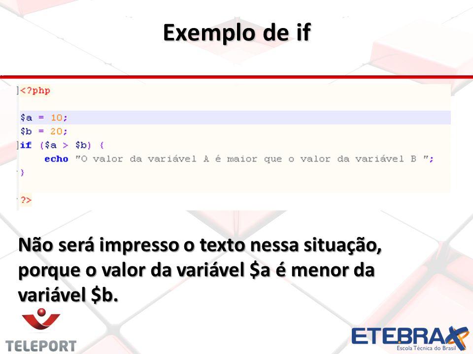 Exemplo de if Não será impresso o texto nessa situação, porque o valor da variável $a é menor da variável $b.