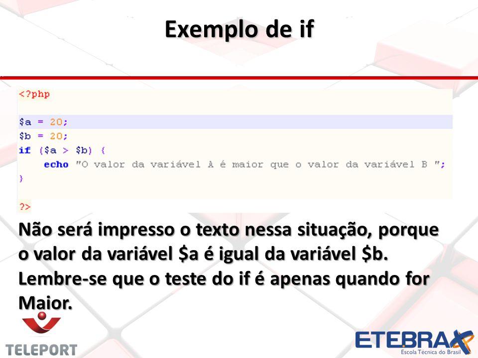 Exemplo de if Não será impresso o texto nessa situação, porque o valor da variável $a é igual da variável $b.