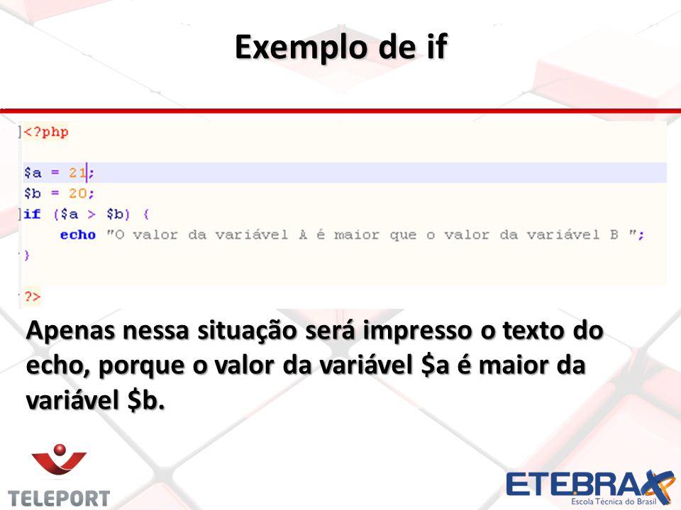 Exemplo de if Apenas nessa situação será impresso o texto do echo, porque o valor da variável $a é maior da variável $b.