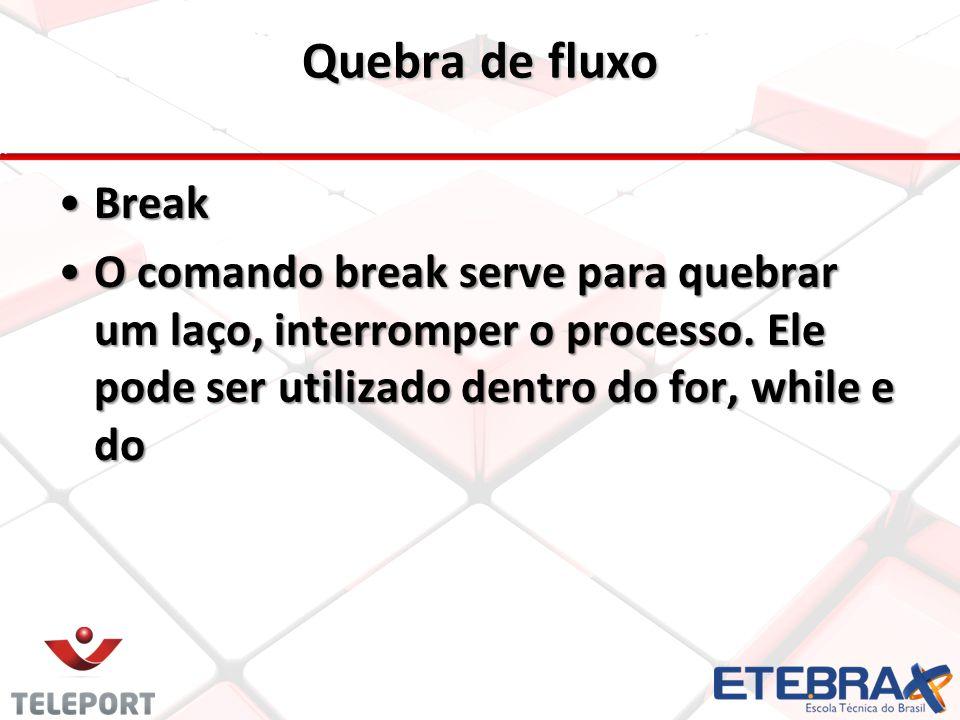 Quebra de fluxo Break. O comando break serve para quebrar um laço, interromper o processo.