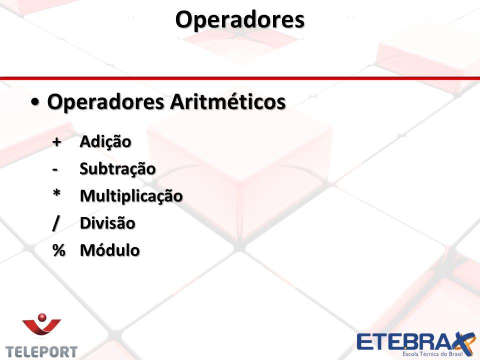 Operadores Operadores Aritméticos + Adição - Subtração * Multiplicação