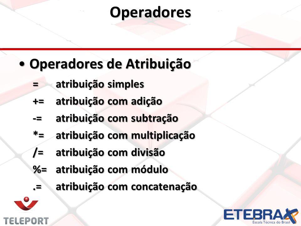 Operadores Operadores de Atribuição = atribuição simples +=