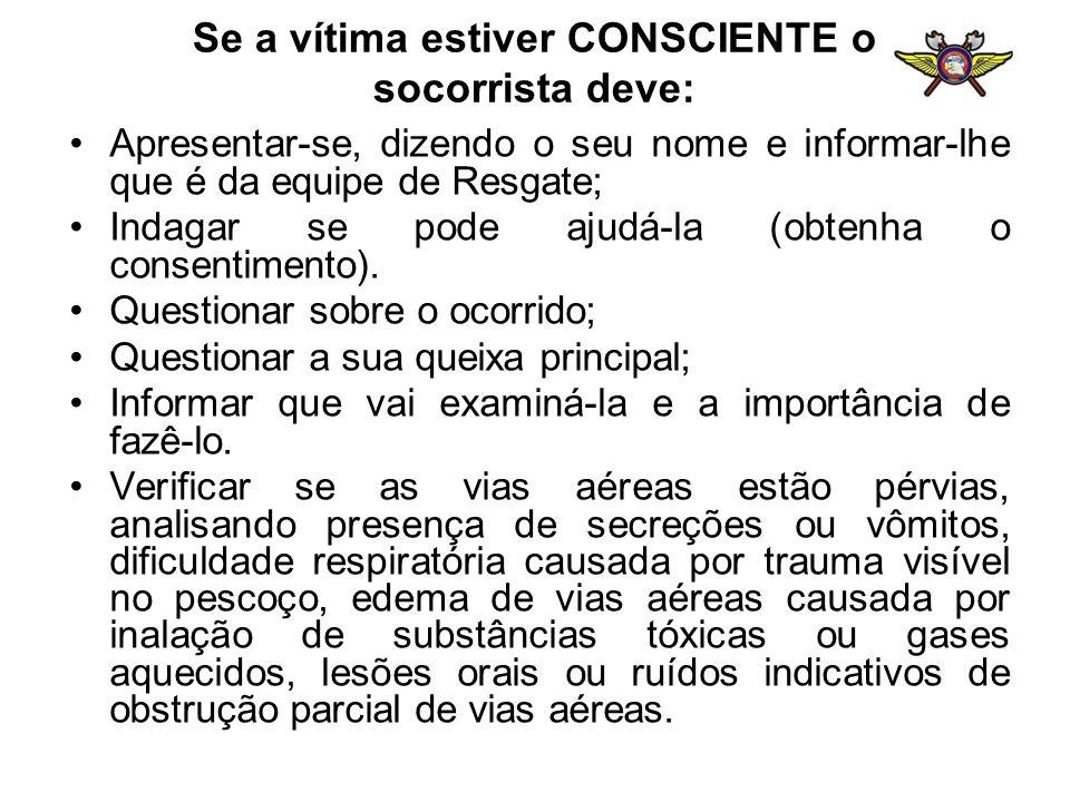 Se a vítima estiver CONSCIENTE o socorrista deve: