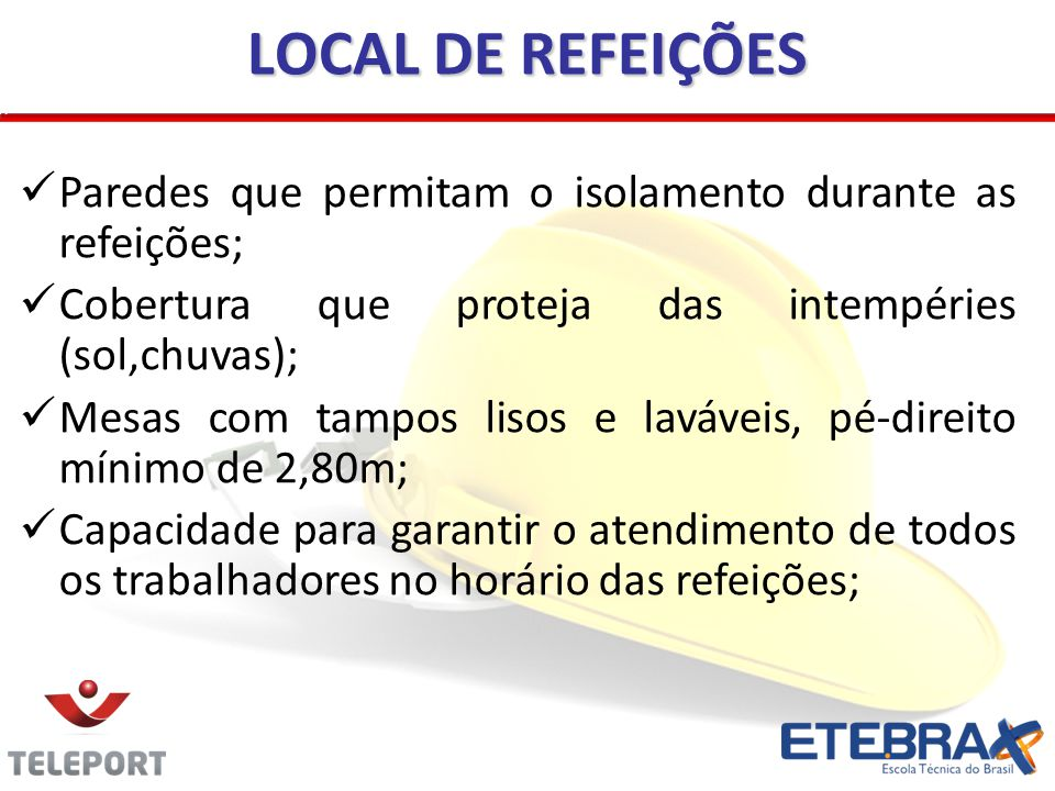 LOCAL DE REFEIÇÕES Paredes que permitam o isolamento durante as refeições; Cobertura que proteja das intempéries (sol,chuvas);