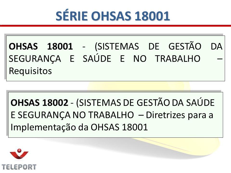 SÉRIE OHSAS 18001 OHSAS 18001 - (SISTEMAS DE GESTÃO DA SEGURANÇA E SAÚDE E NO TRABALHO – Requisitos.