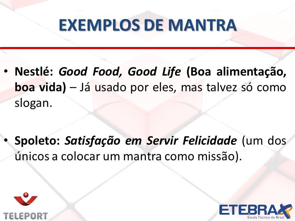 EXEMPLOS DE MANTRA Nestlé: Good Food, Good Life (Boa alimentação, boa vida) – Já usado por eles, mas talvez só como slogan.