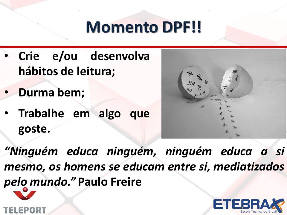 Momento DPF!! Crie e/ou desenvolva hábitos de leitura; Durma bem;
