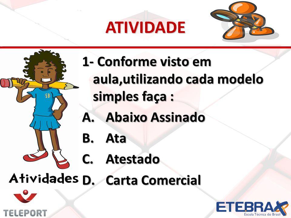 ATIVIDADE 1- Conforme visto em aula,utilizando cada modelo simples faça : Abaixo Assinado. Ata. Atestado.