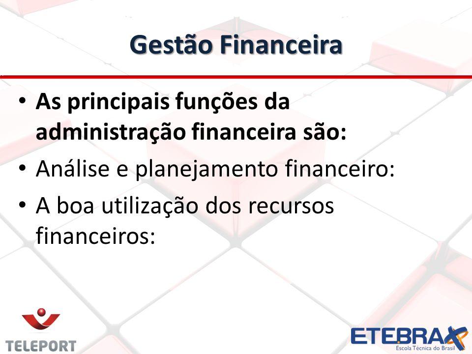 Gestão Financeira As principais funções da administração financeira são: Análise e planejamento financeiro: