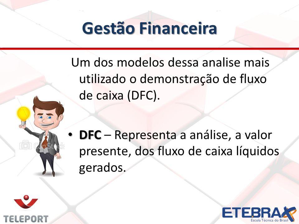 Gestão Financeira Um dos modelos dessa analise mais utilizado o demonstração de fluxo de caixa (DFC).
