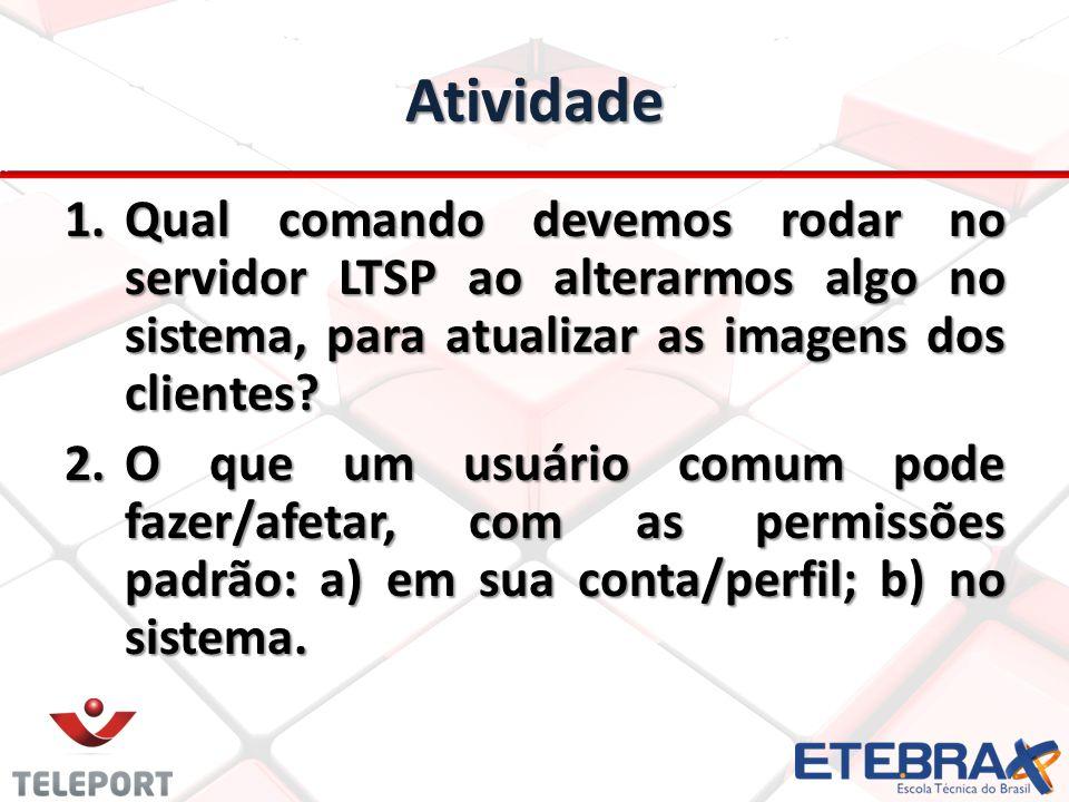 Atividade Qual comando devemos rodar no servidor LTSP ao alterarmos algo no sistema, para atualizar as imagens dos clientes