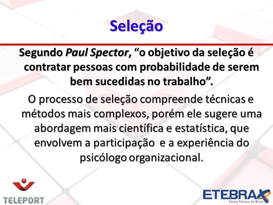 Seleção Segundo Paul Spector, o objetivo da seleção é contratar pessoas com probabilidade de serem bem sucedidas no trabalho .