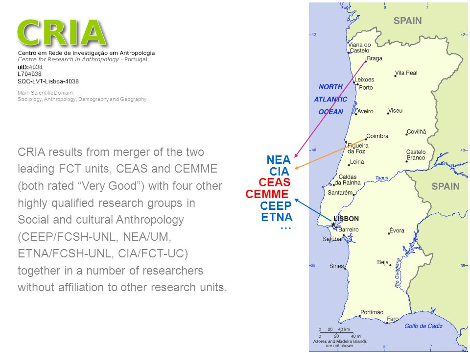 CRIA results from merger of the two leading FCT units, CEAS and CEMME (both rated Very Good ) with four other highly qualified research groups in Social and cultural Anthropology (CEEP/FCSH-UNL, NEA/UM, ETNA/FCSH-UNL, CIA/FCT-UC) together in a number of researchers without affiliation to other research units.