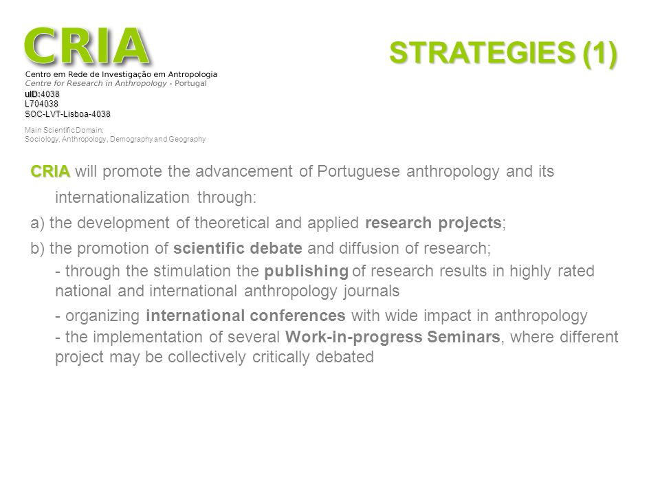 STRATEGIES (1) CRIA will promote the advancement of Portuguese anthropology and its internationalization through: