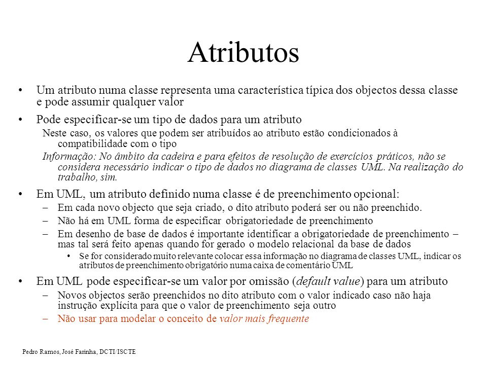 Atributos Um atributo numa classe representa uma característica típica dos objectos dessa classe e pode assumir qualquer valor.