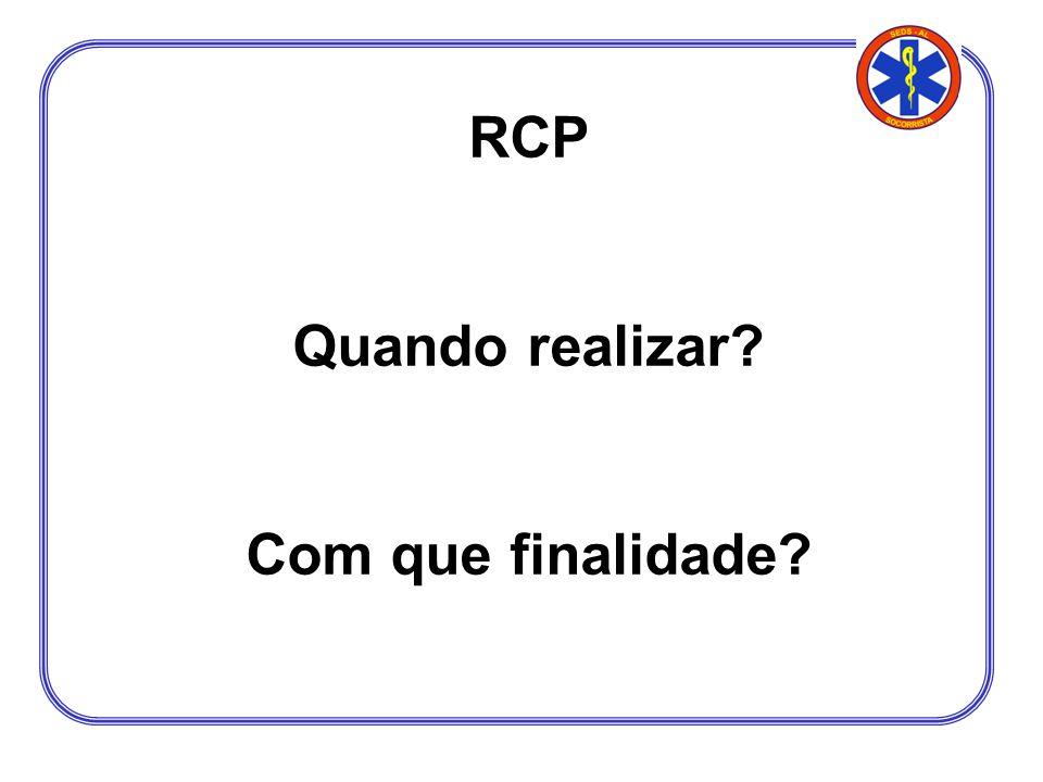 RCP Quando realizar Com que finalidade