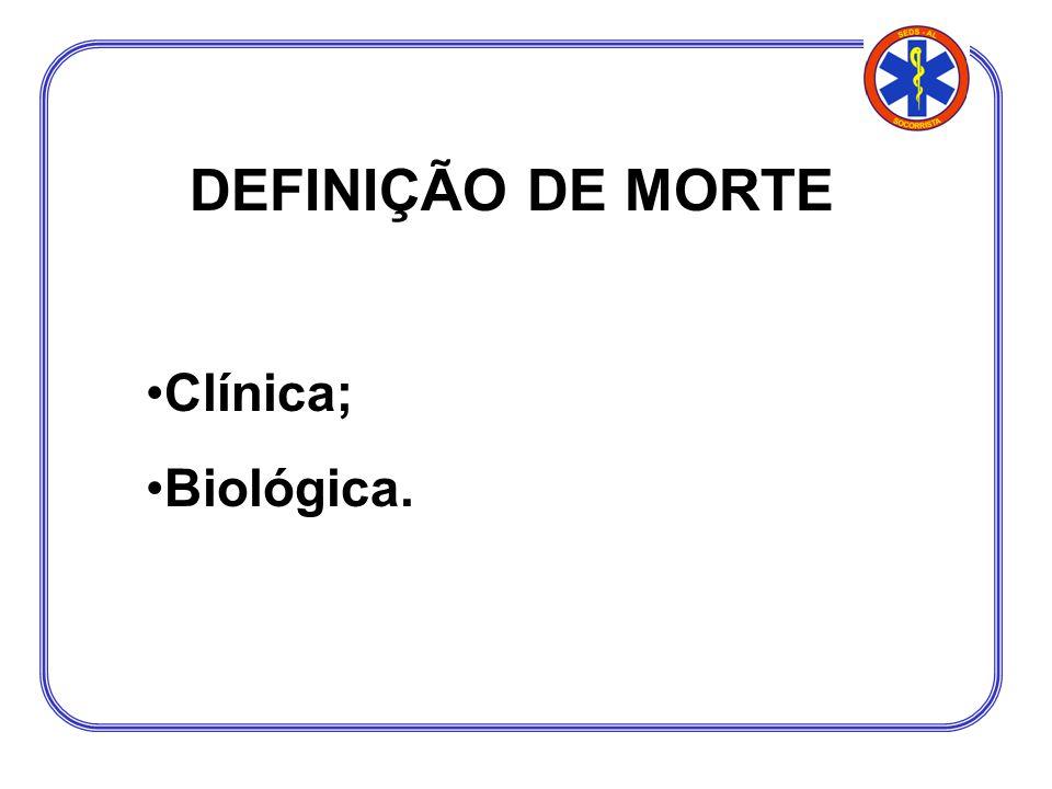 DEFINIÇÃO DE MORTE Clínica; Biológica.
