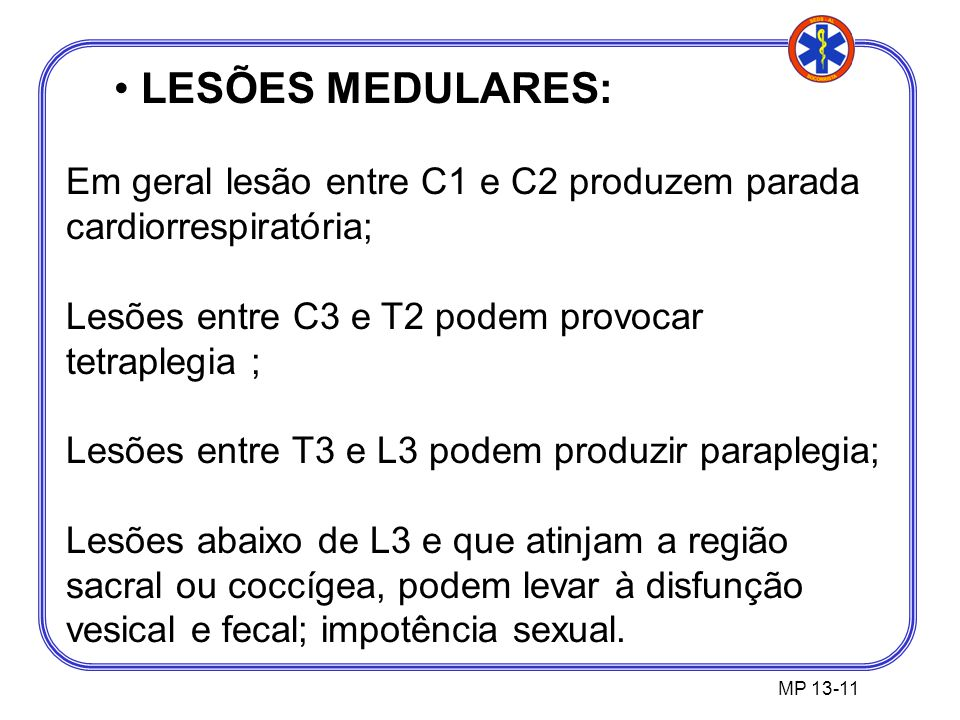 LESÕES MEDULARES: Em geral lesão entre C1 e C2 produzem parada cardiorrespiratória; Lesões entre C3 e T2 podem provocar tetraplegia ;