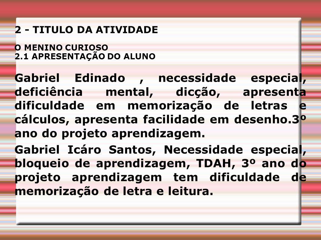 2 - TITULO DA ATIVIDADE O MENINO CURIOSO. 2.1 APRESENTAÇÃO DO ALUNO.
