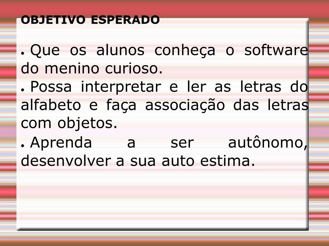 Que os alunos conheça o software do menino curioso.