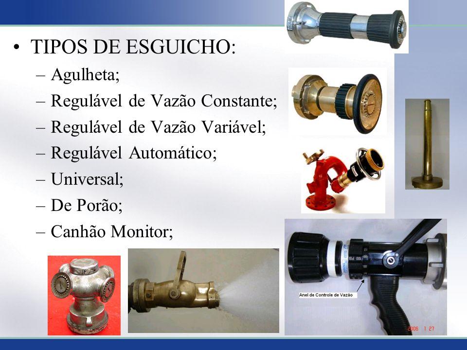 TIPOS DE ESGUICHO: Agulheta; Regulável de Vazão Constante;