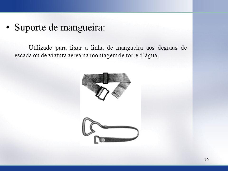 Suporte de mangueira: Utilizado para fixar a linha de mangueira aos degraus de escada ou de viatura aérea na montagem de torre d´água.