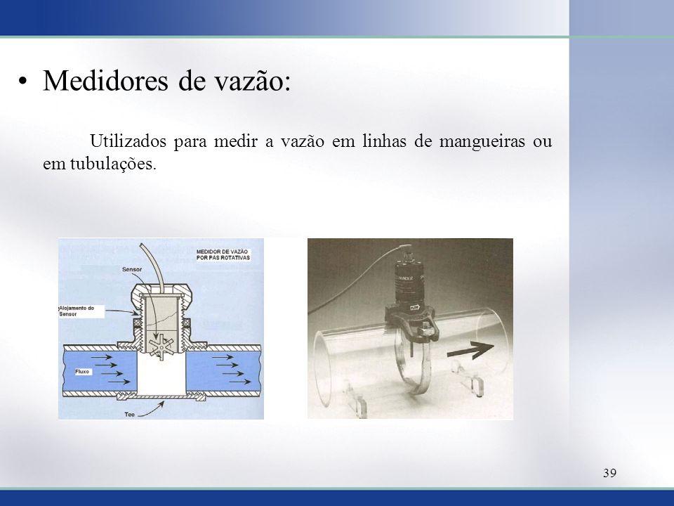Medidores de vazão: Utilizados para medir a vazão em linhas de mangueiras ou em tubulações.