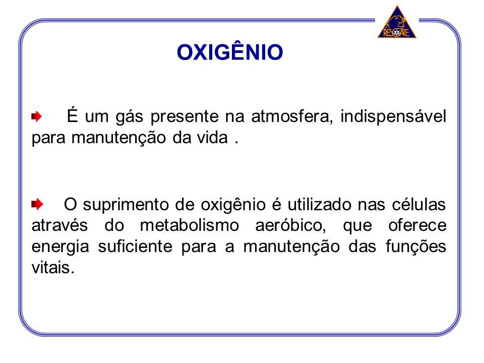 OXIGÊNIO É um gás presente na atmosfera, indispensável para manutenção da vida .