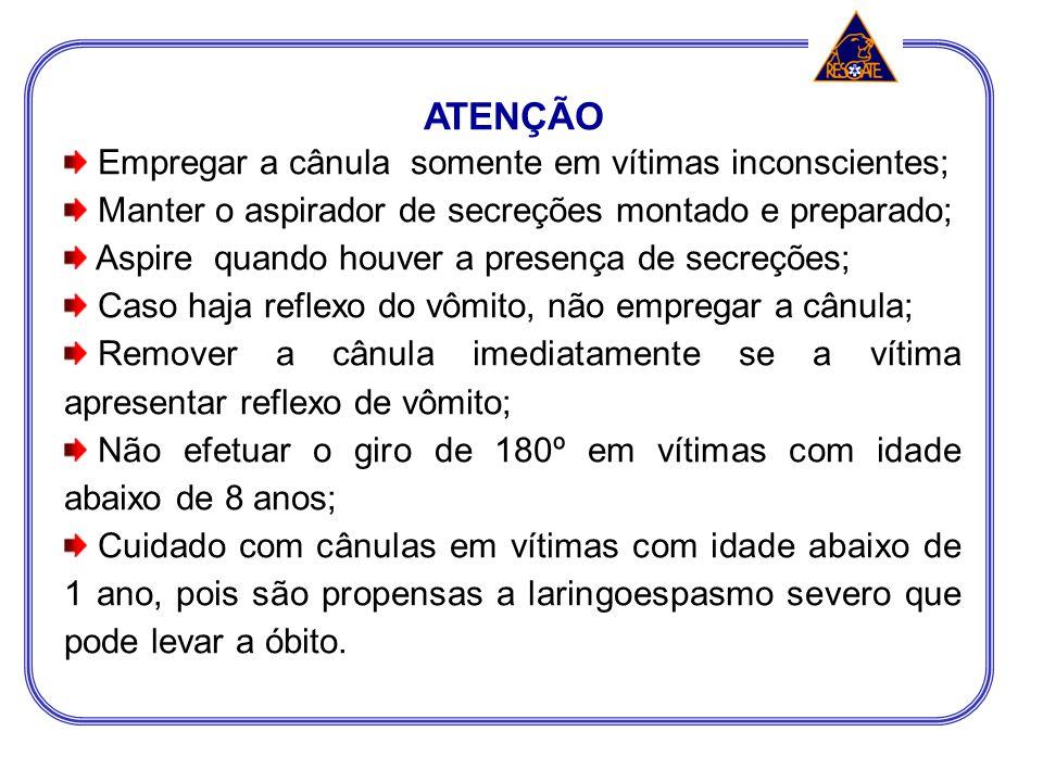 ATENÇÃO Empregar a cânula somente em vítimas inconscientes;