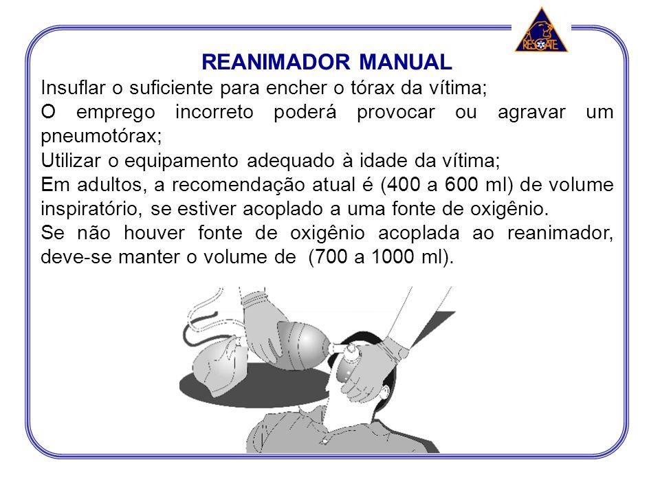 REANIMADOR MANUAL Insuflar o suficiente para encher o tórax da vítima;