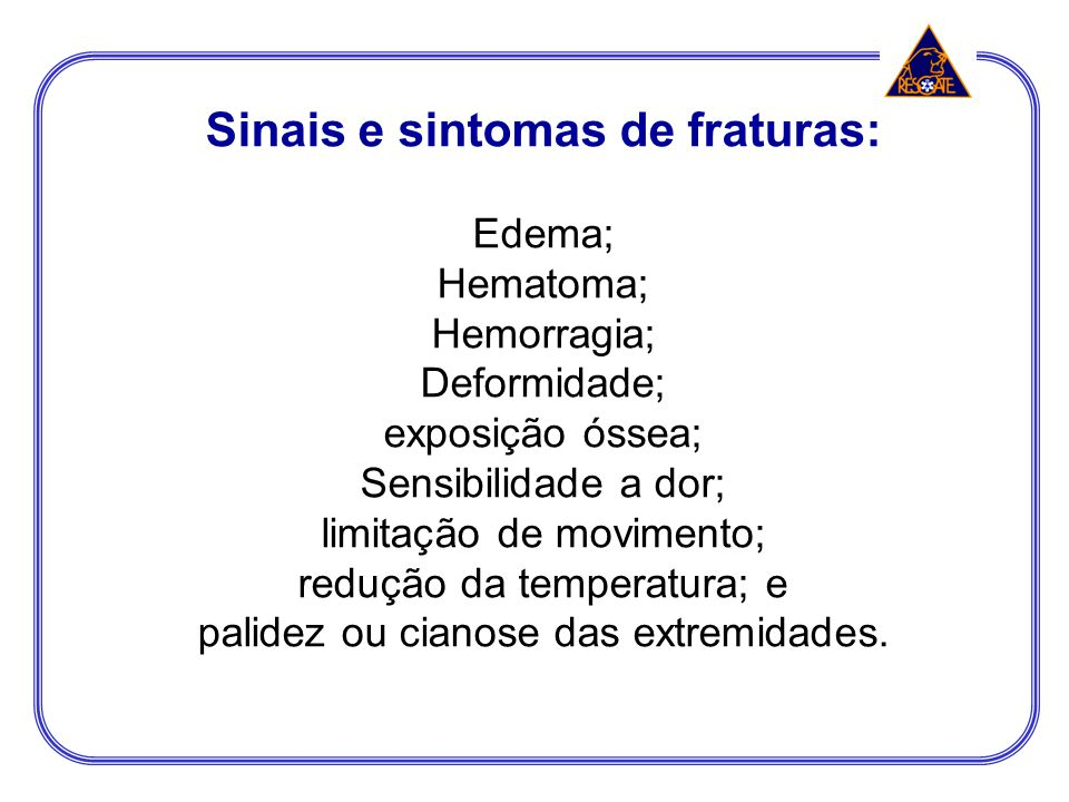 Sinais e sintomas de fraturas: