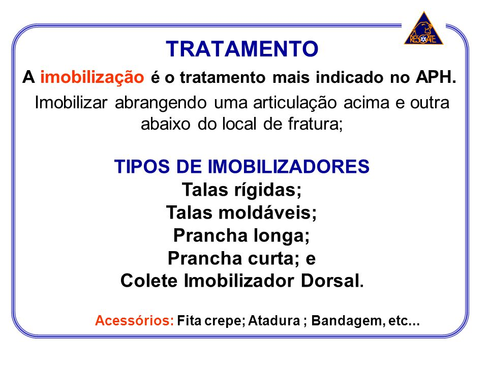 TRATAMENTO TIPOS DE IMOBILIZADORES Talas rígidas; Talas moldáveis;