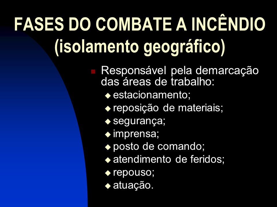 FASES DO COMBATE A INCÊNDIO (isolamento geográfico)