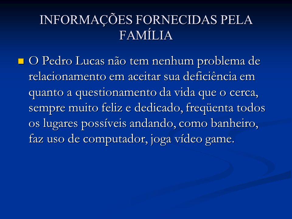 INFORMAÇÕES FORNECIDAS PELA FAMÍLIA