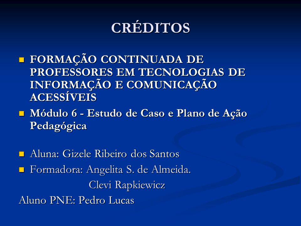 CRÉDITOS FORMAÇÃO CONTINUADA DE PROFESSORES EM TECNOLOGIAS DE INFORMAÇÃO E COMUNICAÇÃO ACESSÍVEIS.