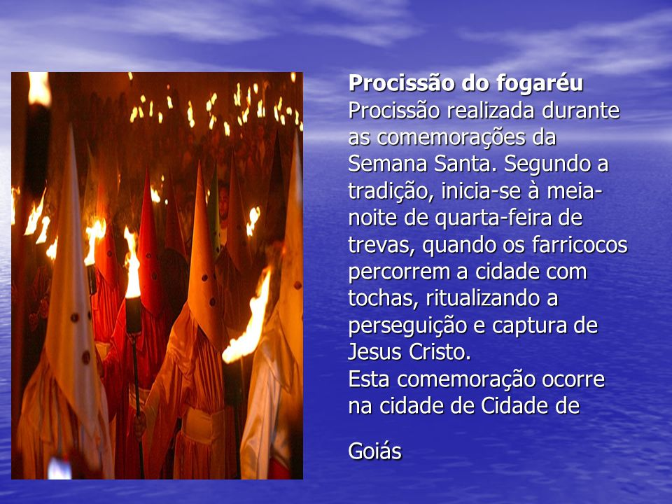 Procissão do fogaréu Procissão realizada durante as comemorações da Semana Santa.