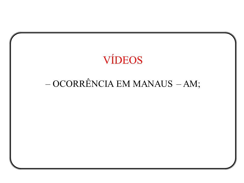 – OCORRÊNCIA EM MANAUS – AM;