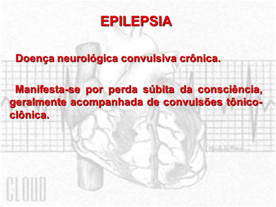 EPILEPSIA Doença neurológica convulsiva crônica.