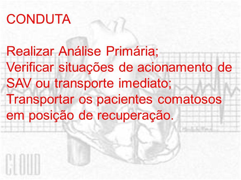 CONDUTA Realizar Análise Primária; Verificar situações de acionamento de SAV ou transporte imediato;