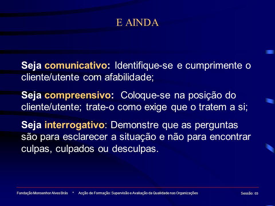 E AINDA Seja comunicativo: Identifique-se e cumprimente o cliente/utente com afabilidade;