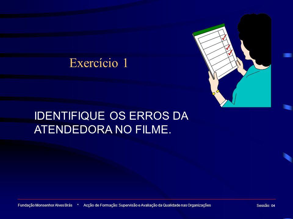 Exercício 1 IDENTIFIQUE OS ERROS DA ATENDEDORA NO FILME.