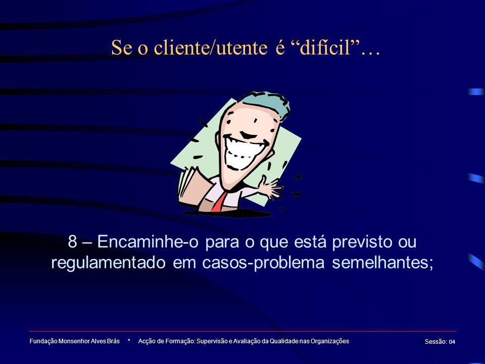 Se o cliente/utente é difícil …
