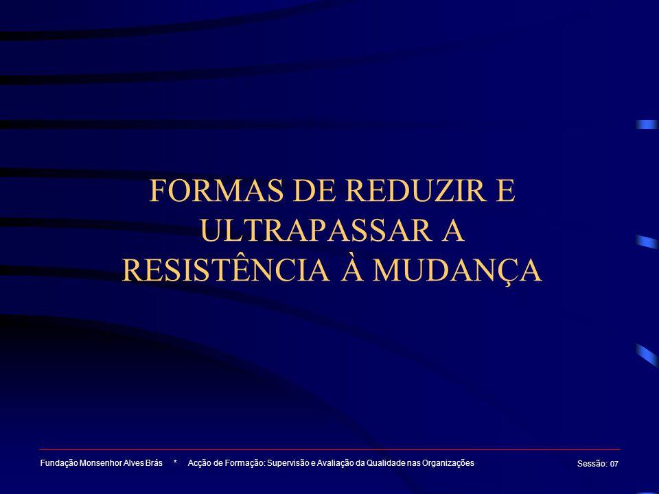 FORMAS DE REDUZIR E ULTRAPASSAR A RESISTÊNCIA À MUDANÇA