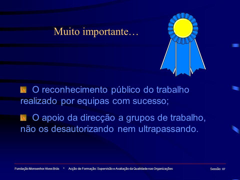 Muito importante… O reconhecimento público do trabalho realizado por equipas com sucesso;
