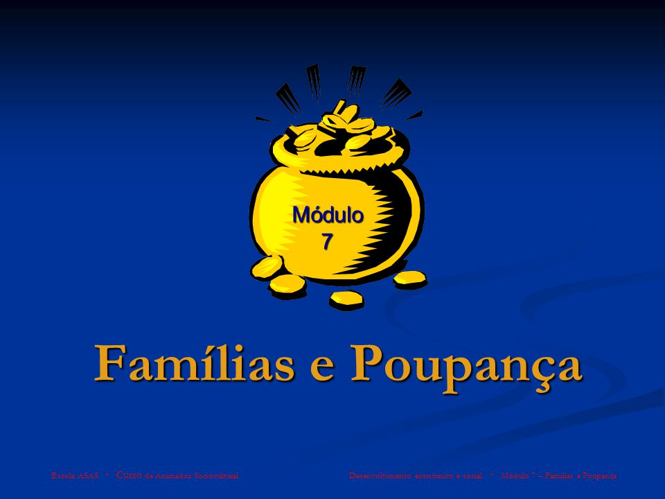 Famílias e Poupança Módulo 7