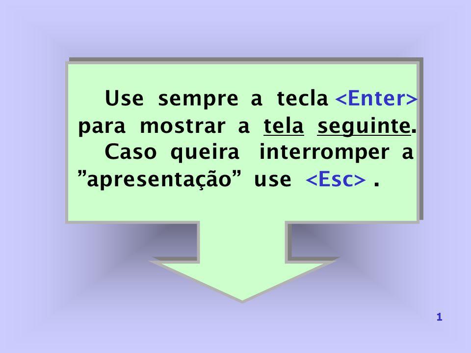 Use sempre a tecla <Enter> para mostrar a tela seguinte.