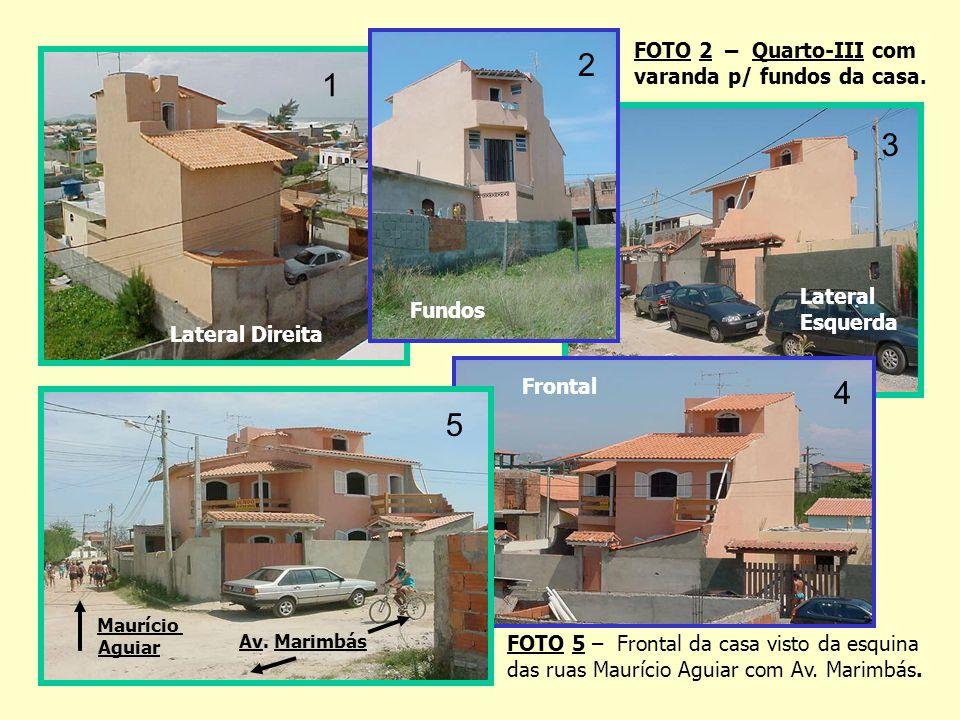 2 1 3 4 5 FOTO 2 – Quarto-III com varanda p/ fundos da casa. Lateral