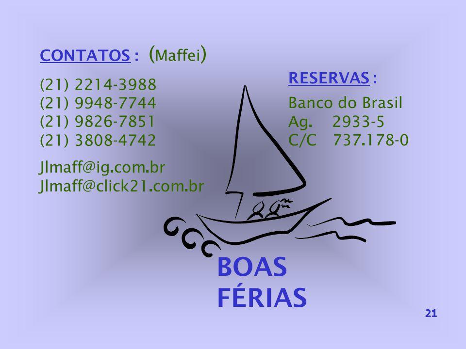 BOAS FÉRIAS CONTATOS : (Maffei) (21) 2214-3988 (21) 9948-7744